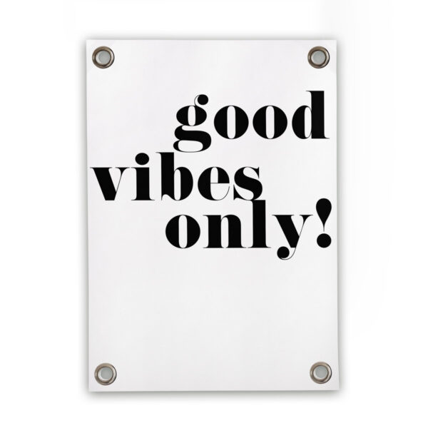 Monochrome outdoor poster Good Vibes Only monochrome garden poster